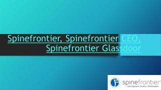 Spinefronteir,Spinefronteir ceo,Spinefronteir glassdoor.pptx