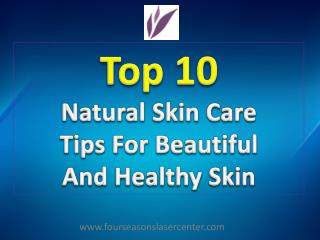 Top 10 Natural Skin Care Tips For Beautiful And Healthy Skin