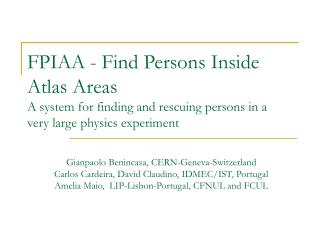 FPIAA - Find Persons Inside Atlas Areas A system for finding and rescuing persons in a very large physics experiment