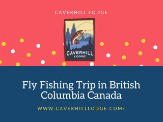 Fly Fishing Trip in British Columbia Canada