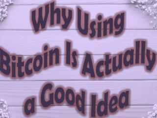 Why Using Bitcoin Is Actually a Good Idea
