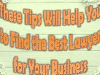 These Tips Will Help You to Find the Best Lawyer for Your Business