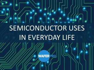 Semiconductor uses in everyday life