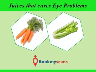 Stay Healthy!- Cure Eye problems with these Juices - BookMyScans