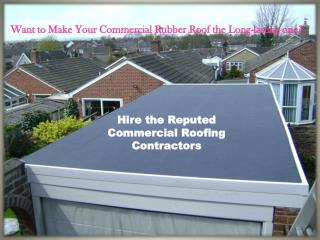 Want to Make Your Commercial Rubber Roof the Long-lasting one?