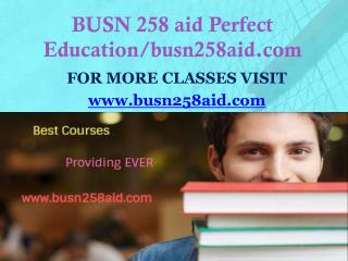 BUSN 258 aid Perfect Education/busn258aid.com