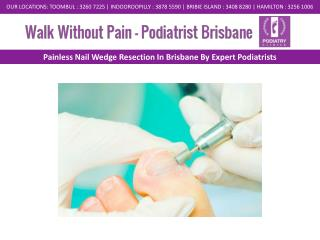 Painless Nail Wedge Resection In Brisbane By Expert Podiatrists