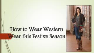 How to Wear Western Wear this Festive Season