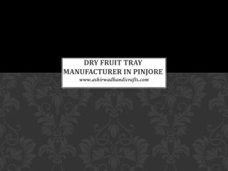Dry Fruit Tray Manufacturer in Pinjore | Ashirwad handicrafts