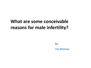 What are some conceivable reasons for male infertility?