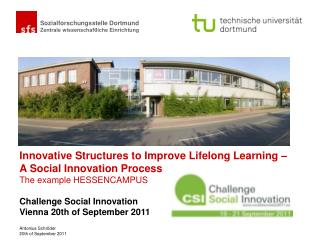 Innovative Structures to Improve Lifelong Learning    A Social Innovation Process The example HESSENCAMPUS  Challenge So