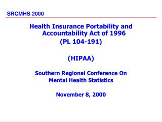 Health Insurance Portability and Accountability Act of 1996 (PL 104-191)  (HIPAA) Southern Regional Conference On  Menta