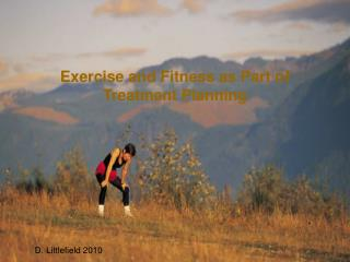 Exercise and Fitness as Part of  Treatment Planning