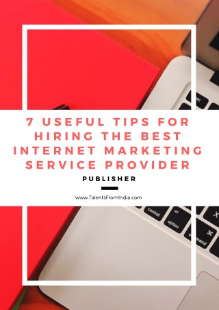 7 Useful Tips for Hiring the Best Internet Marketing Service Provider