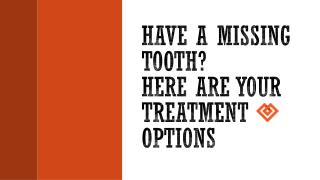 Have a Missing Tooth? Here Are Your Treatment Options
