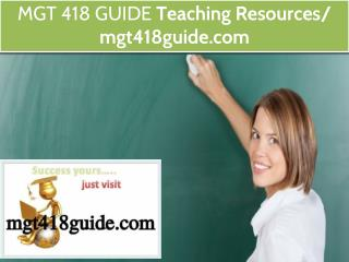 MGT 418 GUIDE Teaching Resources / mgt418guide.com