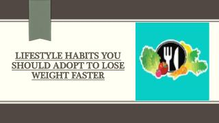 Want To Lose Weight Faster? Adopt These Lifestyle Habits