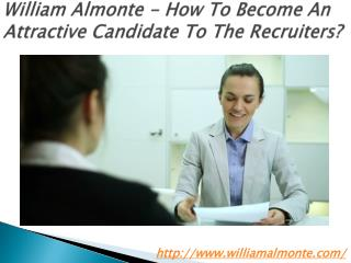 William Almonte - How To Become An Attractive Candidate To The Recruiters?
