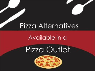 Pizza Alternatives Available in a Pizza Outlet