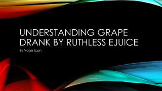 Understanding Grape Drank By Ruthless Ejuice