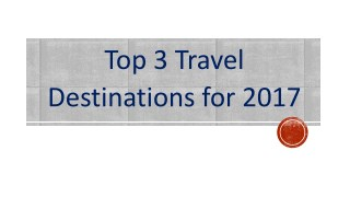 Top 3 Travel Destinations for 2017
