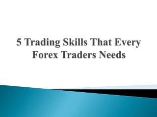 5 Trading Skills That Every Forex Traders Needs
