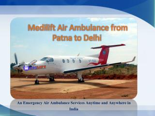Medilift Air Ambulance Patna to Delhi Presentation