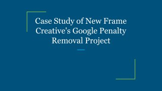 Case Study of New Frame Creative's Google Penalty Removal Project