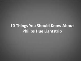 10 Things You Should Know About Philips Hue Lightstrip