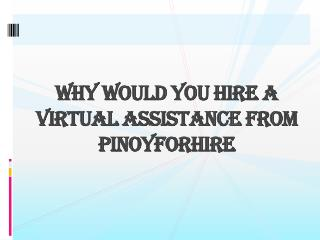 Why Would You Hire a Virtual Assistance From Pinoyforhire