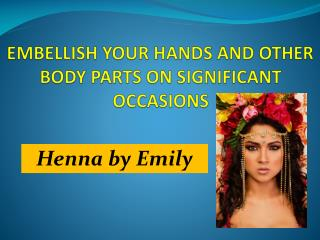 Embellish your hands and other body parts on significant occasions