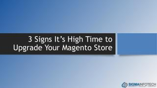 3 Signs It's High Time to Upgrade Your Magento Store