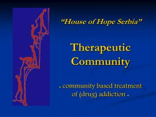 """House of Hope Serbia"" Therapeutic Community -  community based treatment  of (drug) addiction  -"