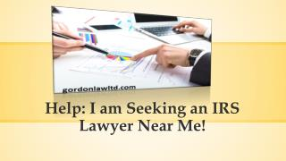 Help: I am Seeking an IRS Lawyer Near Me!