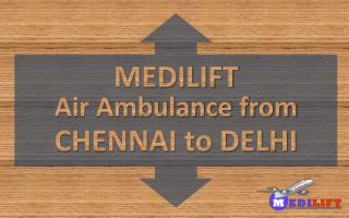 Medilift Air Ambulance from Chennai to Delhi Presentation
