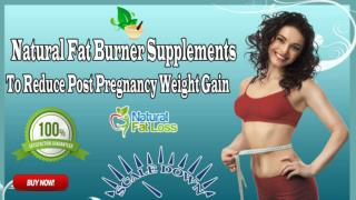 Natural Fat Burner Supplements To Reduce Post Pregnancy Weight Gain