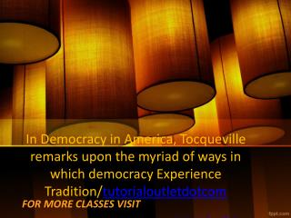 In Democracy in America, Tocqueville remarks upon the myriad of ways in which democracy Experience Tradition/tutorialout