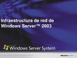 Infraestructura de red de Windows Server™ 2003