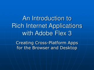 An Introduction to  Rich Internet Applications with Adobe Flex 3