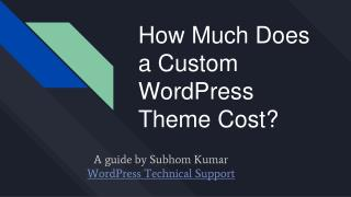 Want to get a custom WordPress theme designed? In this presentation, we will share how much does a custom WordPress them