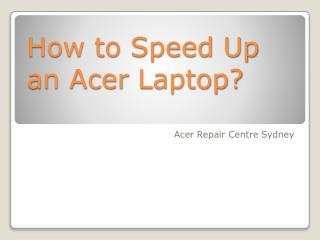 How to speed up an Acer laptop?