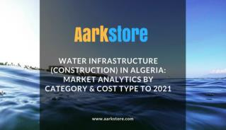 Algeria Water Infrastructure Market Analytics and Forecast to 2021