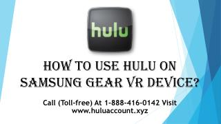 How To Use Hulu On Samsung Gear VR Device? Call 1888-416-0142
