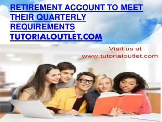 Retirement account to meet their quarterly requirements