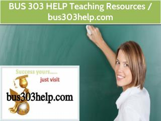 BUS 303 HELP Teaching Resources / bus303help.com
