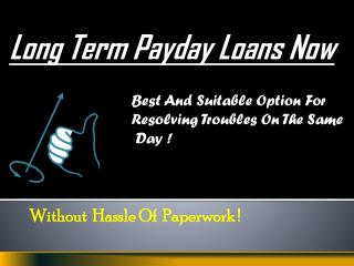 Long Term Payday Loans: Meet All Emergency and Inevitable Demands