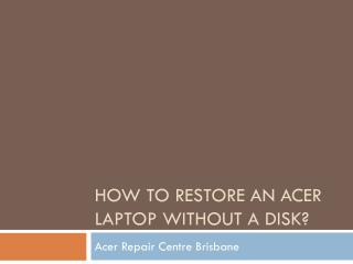 How to Restore an Acer Laptop Without a Disk?
