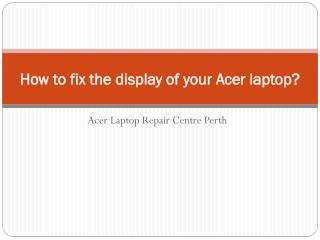 How to fix the display of your Acer laptop?
