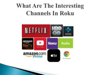 What Are The Interesting Channels In Roku..???