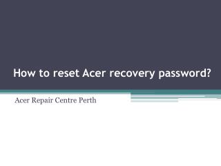 How to reset Acer recovery password?